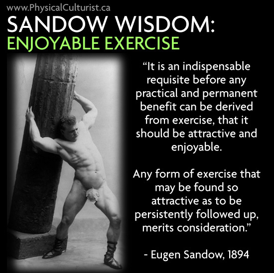 Sandow Wisdom - Enjoyable Exercise is a Must