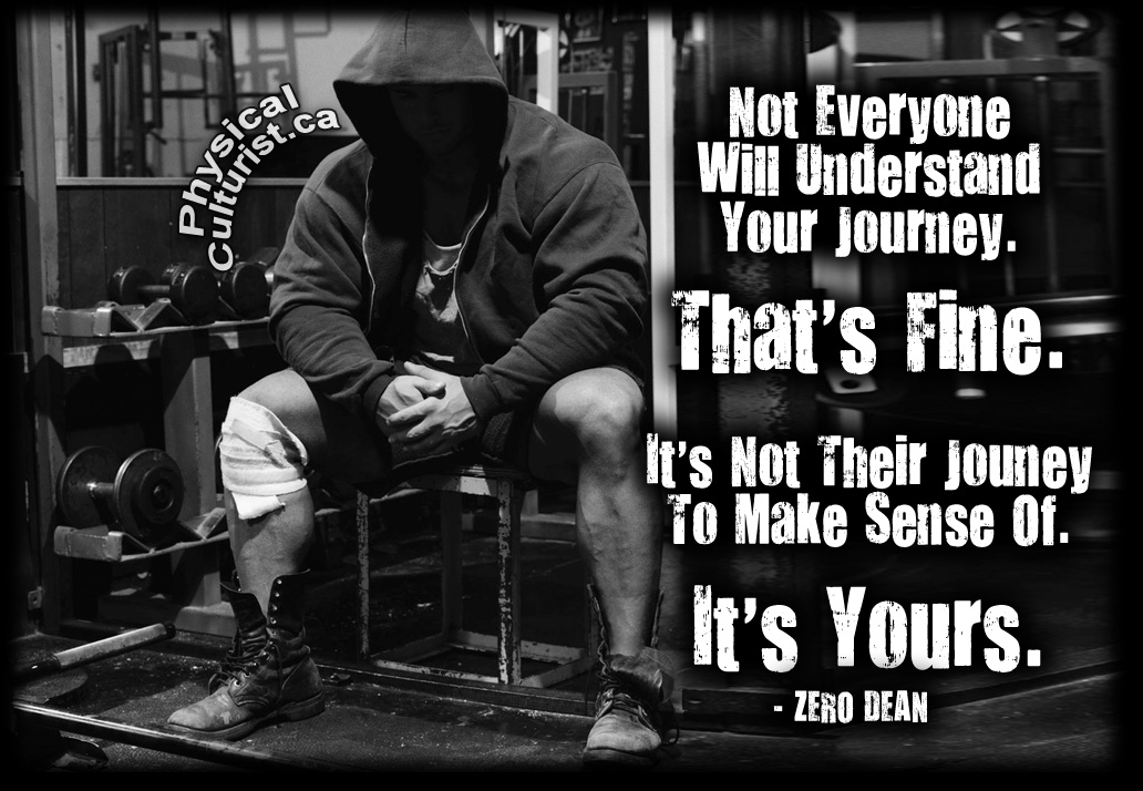 zero dean quote Not everyone will understand your journey. And that's fine. You have to realize that it's not their journey to make sense of. It's yours.