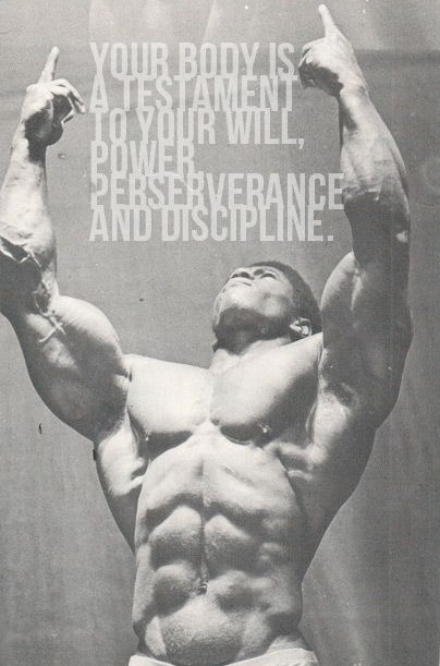 your body is a testament to your will, power, perseverance, and discipline