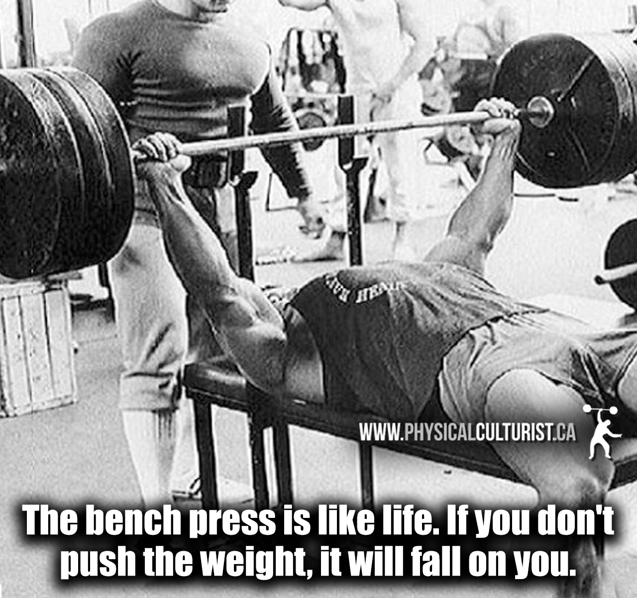 the bench press is like life. if you don't push the weight, it will fall on you