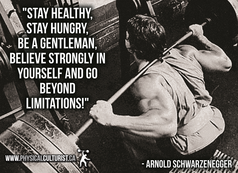 Arnold Schwarzenegger - stay healthy, stay hungry, be a gentleman, believe strongly in yourself and go beyond limitations - gym motivation